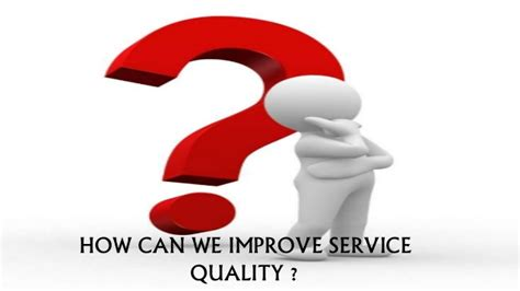 How Can We Improve Service Quality