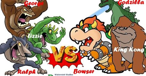George Ralph Lizzie Vs Godzilla King Kong Bowser