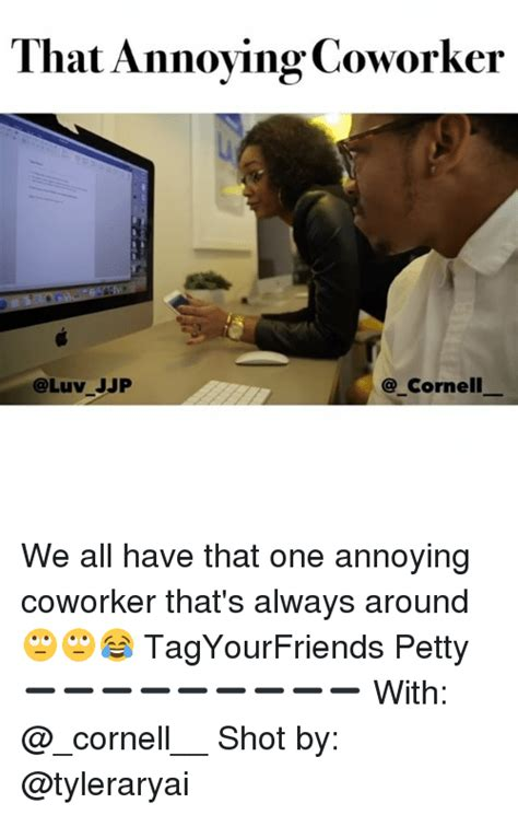 Annoying Coworker Meme 25 Best Memes About Annoying Coworker Annoying Coworker