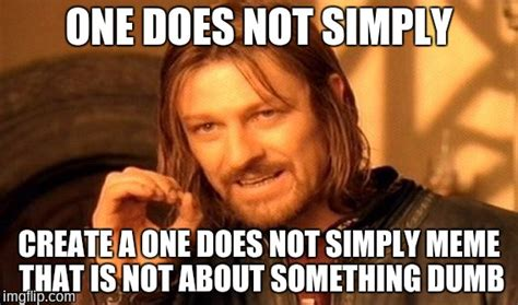 One Cannot Simply Meme - one does not simply meme imgflip
