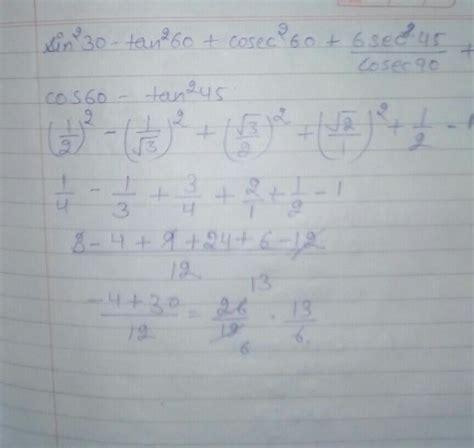 sind the value of sin ²30° - tan² 60° +codec ²60° + 6 sec ...