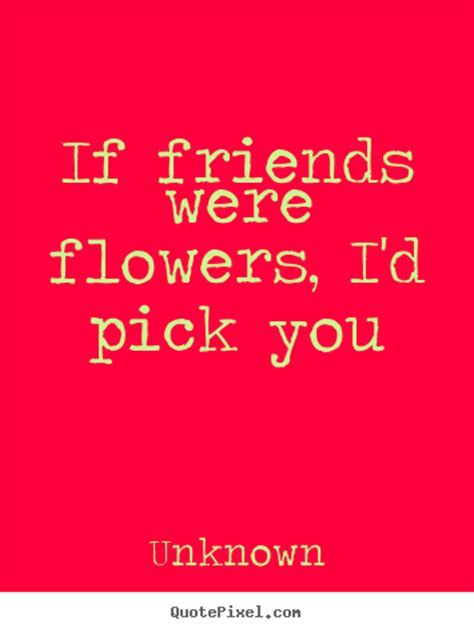 friends  flowers id pick  unknown friendship