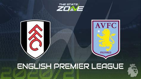 2020-21 Premier League – Fulham vs Aston Villa Preview ...