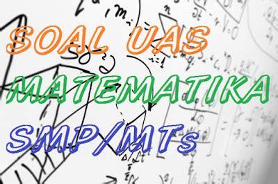 Download soal latihan ukk / pat dan pembahasan mata peljaran matematika kelas 8 smp soal ulangan kenaikan kelas (ukk) atau penilaian akhir tahun (pat) smp kelas 8 ktsp semester 2 th. Soal UAS Matematika SMP/ MTS Kelas 9 Semester 1 Kurikulum ...