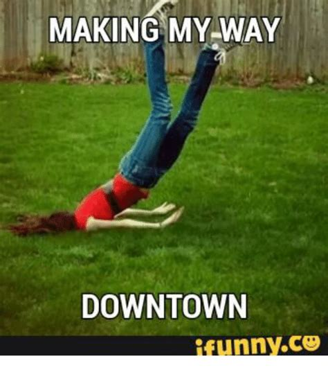 Making My Way Downtown Ifunnyc3  Downtown Meme On Sizzle