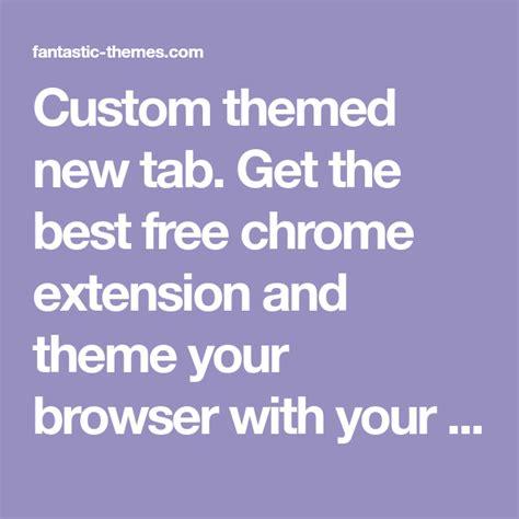 custom themed  tab     chrome extension