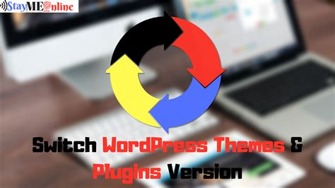 Quickly Switch Wordpress Themes & Plugins Version