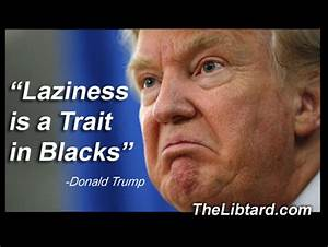 Trump's 100+ Racist, Bigoted & Sexist comments | The Libtard