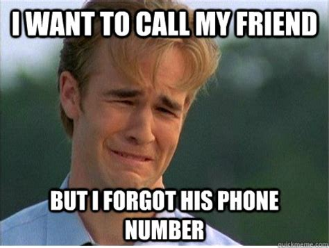 Phone Number Meme - i want to call my friend but i forgot his phone number 1990s problems quickmeme