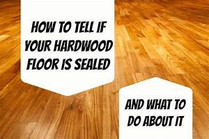 Are my hardwood floors sealed home ec 101 for How to clean unsealed wood floors