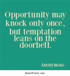 Quotes about in... Temptation Opportunity Quotes