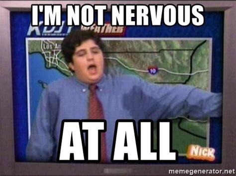 Nervous Meme - i m not nervous at all nervous josh peck meme generator