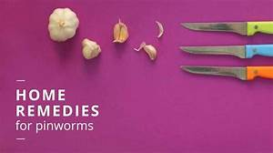 Home Remedies for Pinworms: Do They Work?