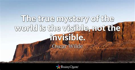 The True Mystery Of The World Is The Visible, Not The
