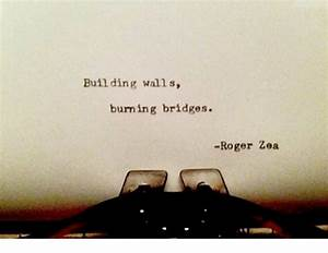 Building Walls ... Roger Zea Quotes