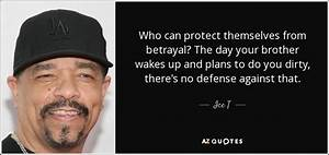 Ice T quote: Who can protect themselves from betrayal? The ...