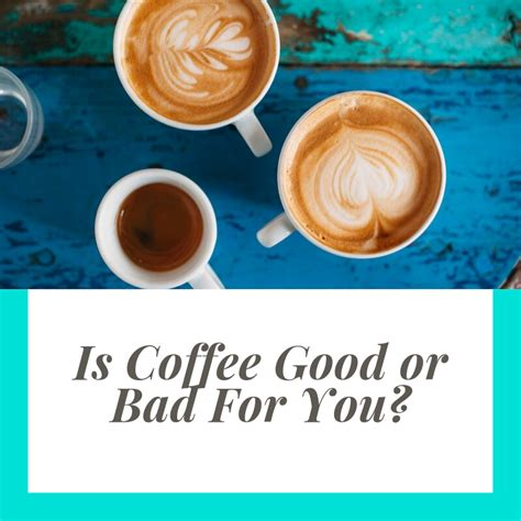 And overall, his team found, the news is good for coffee lovers: Is Coffee Good Or Bad For You?