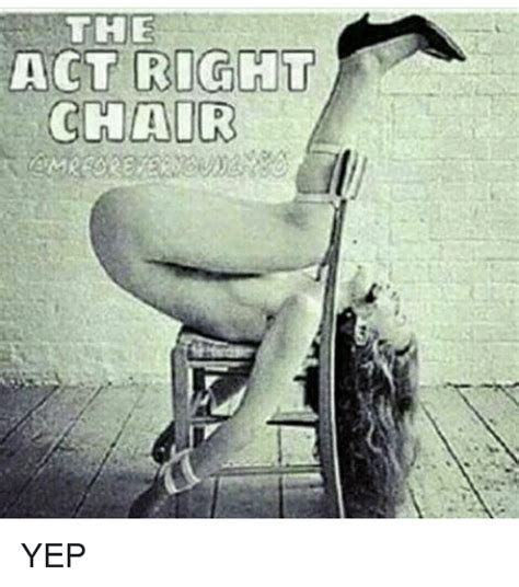25 best memes about act right chair act right chair memes
