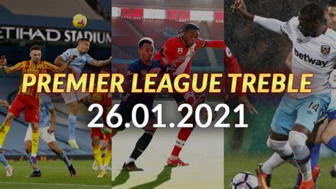 Premier League Treble Bet 26.01.2021