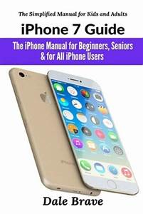 Iphone 7 Guide   The Iphone Manual For Beginners  Seniors