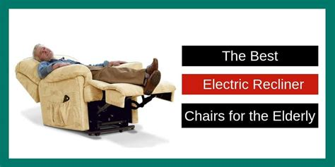 Electric Recliners For Elderly by The Best Electric Recliner Chairs For The Elderly In 2018