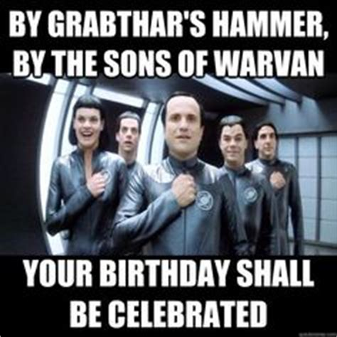 Galaxy Quest Meme - 1000 images about birthday on pinterest funny birthday funny happy birthday meme and happy