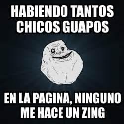 Zing Meme - meme forever alone habiendo tantos chicos guapos en la pagina ninguno me hace un zing 1251219