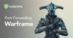 How To Open Ports For Warframe Using Port Forwarding