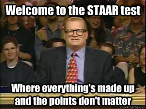 Staar Test Meme - welcome to the staar test where everything s made up and the points don t matter its time to