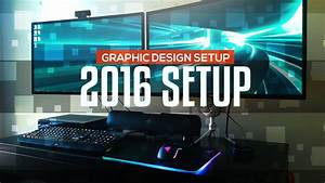 2016 Graphic Design Work Setup - YouTube
