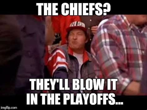 Chiefs Memes - geoffjensen1 s images imgflip