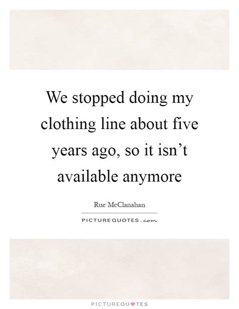 We Stopped Doing My Clothing Line About Five Years Ago, So. Music Video Quotes. Sassy Quotes Instagram. Book Of Love Quotes Various Authors. Strong Quotes Cover Photos. Harry Potter Quotes. God Quotes Cover Photos For Facebook. Crush Betrayal Quotes. Strong English Quotes