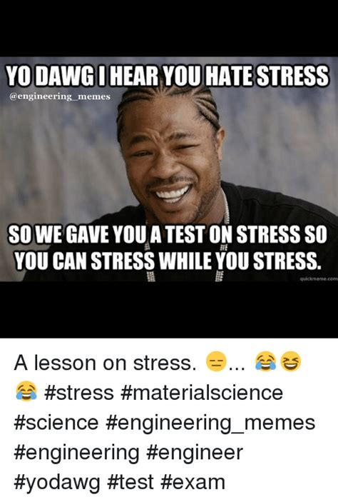 Stress Meme - yodawgihear youhatestress memes sowe gave you a test on stress so you can stress while you