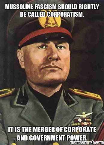 Mussolini Memes - mussolini fascism should rightly be called corporatism