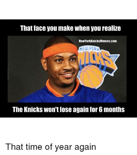 Knicks Meme - that face you make when you realize new york knicks memescom the knicks won t iose again for