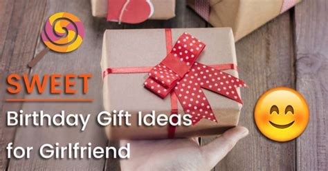 Sweet Birthday Gift Ideas For Girlfriend Help