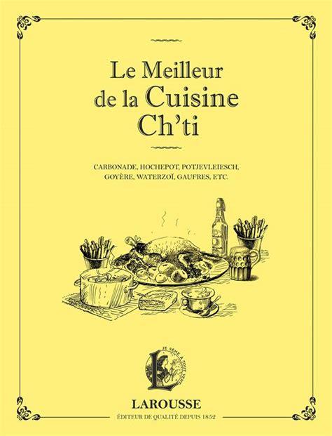 cuisine ch麩e livre le meilleur de la cuisine ch 39 ti collectif larousse petits cahiers larousse