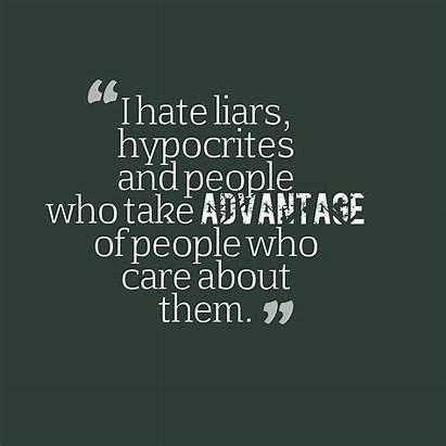 Quotes Fake Hate Liars Advantage Take Them