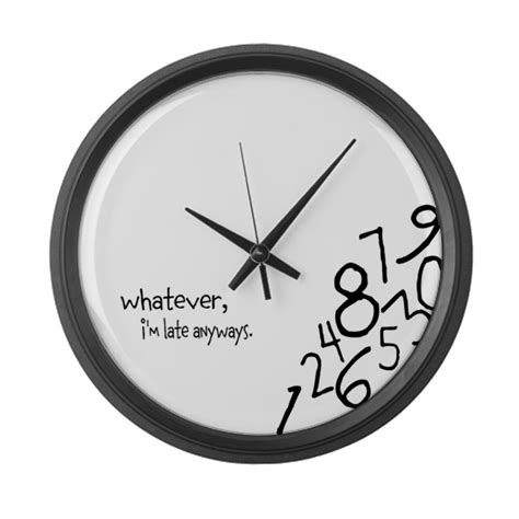 Whatever I M Late Anyway Uhr by Cafepress Whatever I M Late Anyways Wall