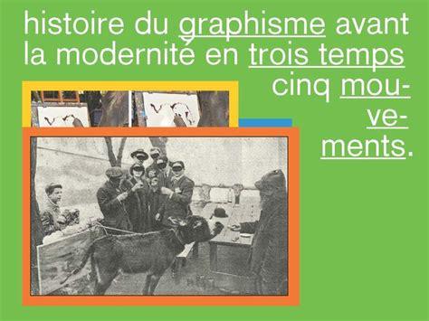 la modernite en histoire du graphisme avant la modernit 233 en trois temps cinq mouvements premier temps le