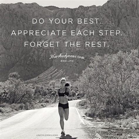 Do Your Best Appreciate Each Step Forget The Rest
