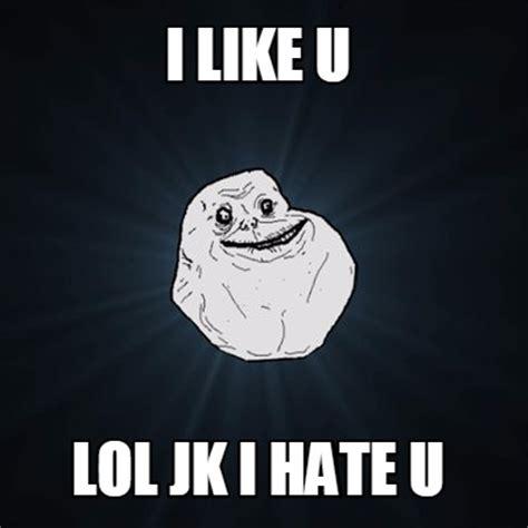 U Meme - meme creator i like u lol jk i hate u meme generator at memecreator org