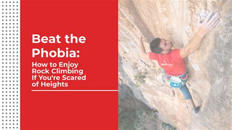 How Get Past The Fear Heights Enjoy Rock Climbing