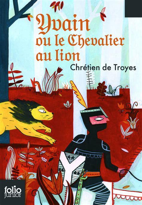 livre yvain le chevalier au extraits des 171 romans de la table ronde 187 chr 233 tien de troyes