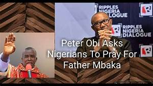 Peter Obi Asks Nigerians To Pray For Father Mbaka - YouTube