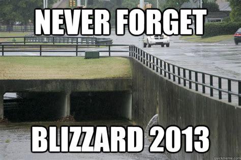 Blizzard Meme - never forget blizzard 2013 huntsville blizzard 2013 quickmeme