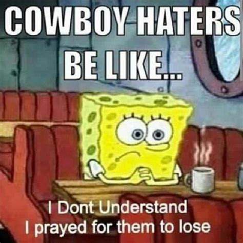 Cowboys Hater Meme - cowboy haters be like i dont understand i prayed for them to lose