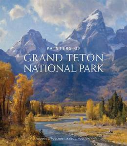 Painters Of Grand Teton National Park By Donna L  And