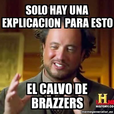 Brazzers Meme Generator - meme ancient aliens solo hay una explicacion para esto el calvo de brazzers 2844843