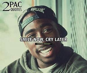 Smile now, cry later | Tupac quotes | Pinterest